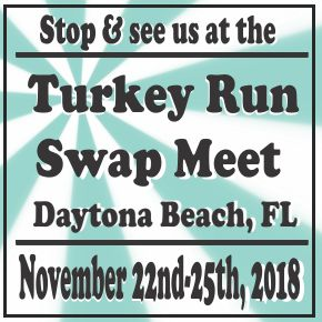 Visit us at the Turkey Run Swap Meet November 22nd-25th, 2018